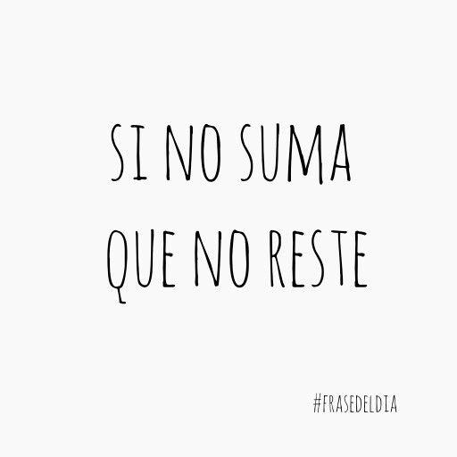 Si no suma que no reste #frasedeldia #quotes #frases