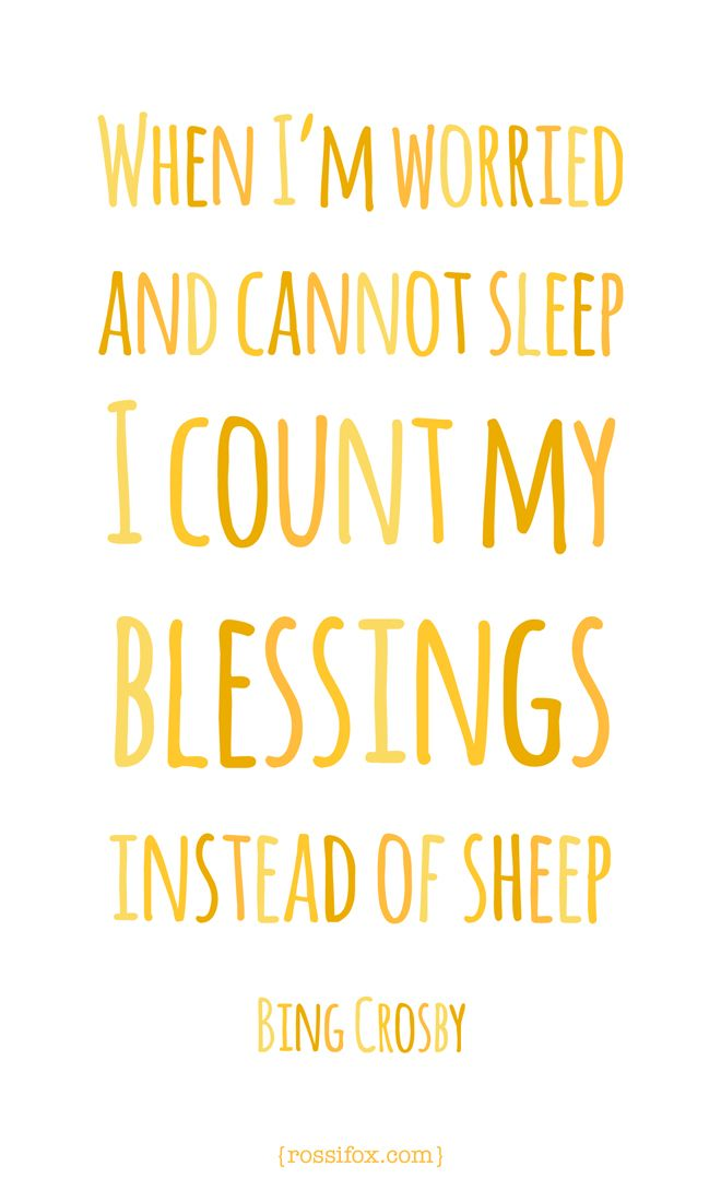 When I'm worried and cannot sleep, I count my blessings instead of sheep. - Bing Crosby