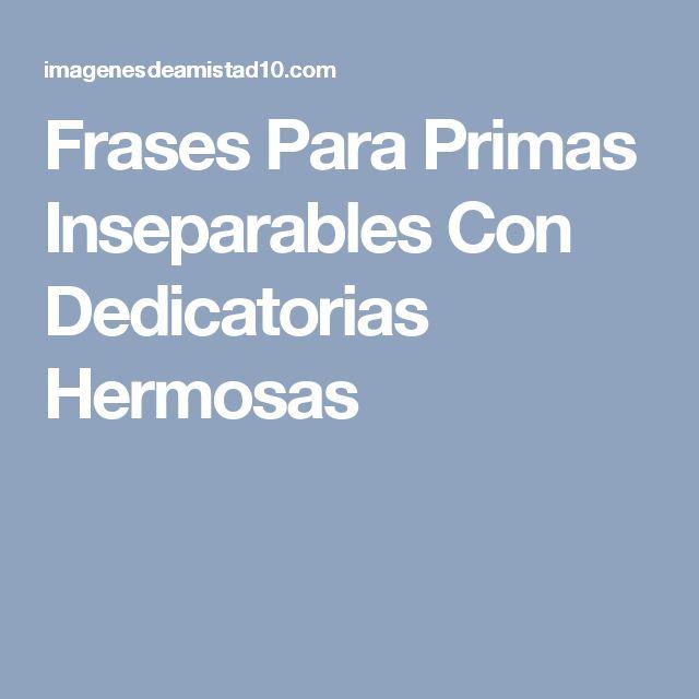 Frases Para Primas Inseparables Con Dedicatorias Hermosas