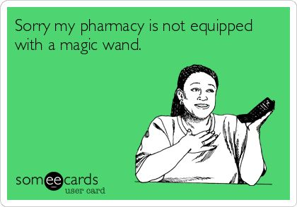 Sorry my pharmacy is not equipped with a magic wand.
