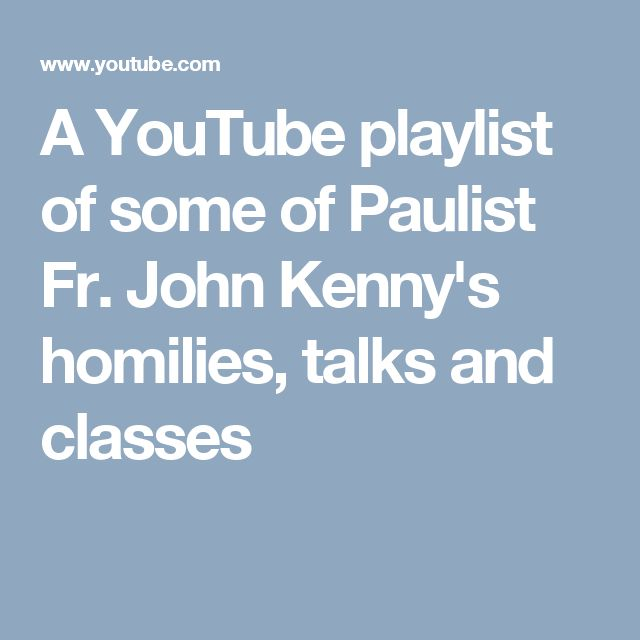 A YouTube playlist of some of Paulist Fr. John Kenny's homilies, talks and classes