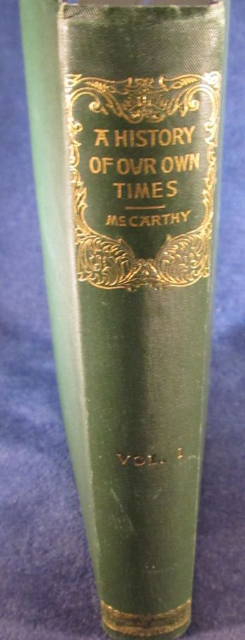 A History of Our Own Times ( Vol. I) by Justin McCarthy (1894 Hardcover) - $49.99, via Bonanza.  This first volume covers the history of England from the Accession of Queen Victoria to the General Election of 1880.  There is an Ex-Libris sticker inside the front cover.  A great addition to any history buff's collection.