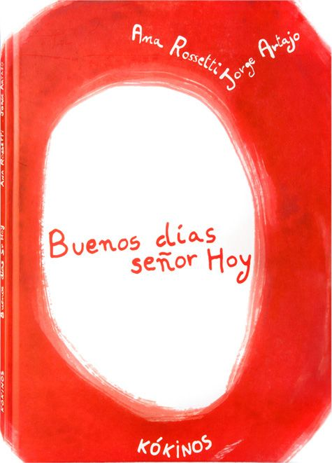 BUENOS DÍAS, SEÑOR HOY  Autors: Ana Rossetti i Jorge Artajo  Editorial: Kókinos  Edició: Barcelona. 2007  *Segueix llegint a http://educacioilestic.blogspot.com.es/2012/01/buenos-dias-senor-hoy.html