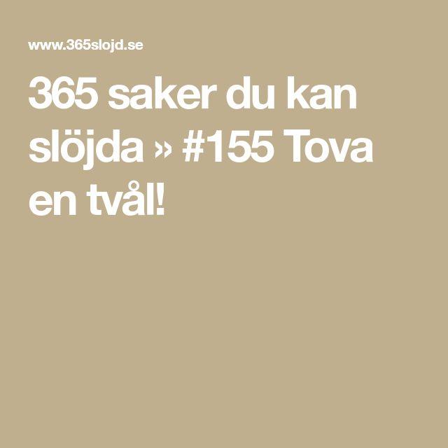 365 saker du kan slöjda » #155 Tova en tvål!