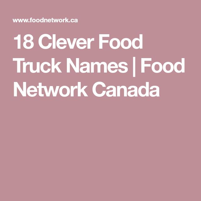 18 Clever Food Truck Names | Food Network Canada