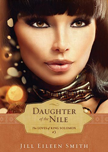 Daughter of the Nile (The Loves of King Solomon Book #3) by [Smith, Jill Eileen]