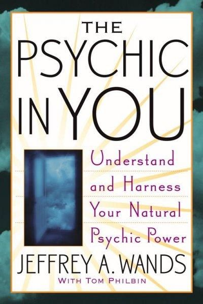 The Psychic In You: Understand And Harness Your Psychic Power