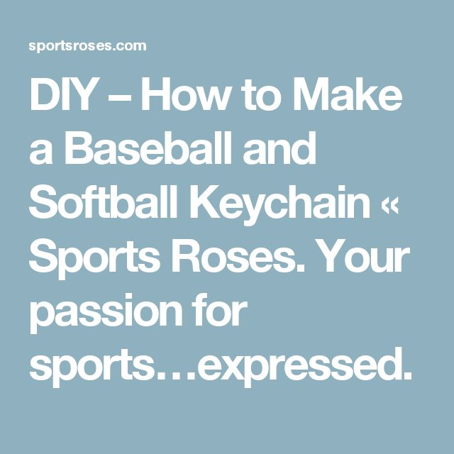DIY – How to Make a Baseball and Softball Keychain «  Sports Roses.  Your passion for sports…expressed.