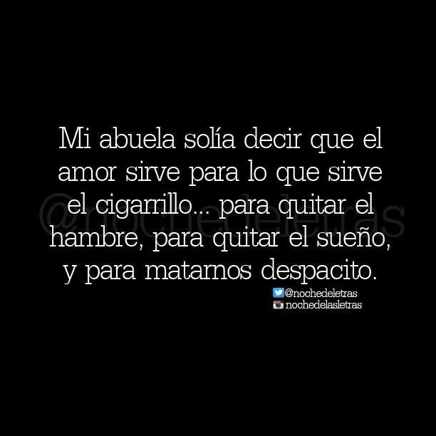Mi abuela solía decir que el amor sirve para lo que sirve el cigarrillo... #Nochedelasletras