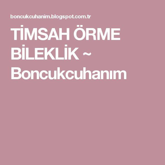TİMSAH ÖRME BİLEKLİK ~ Boncukcuhanım