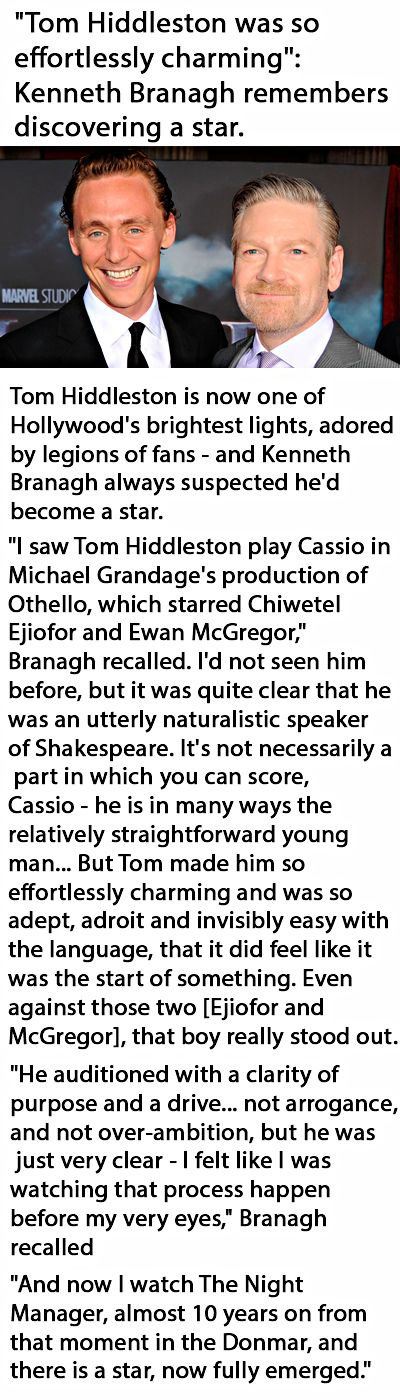 "Digital Spy: ""Tom Hiddleston was so effortlessly charming"": Kenneth Branagh remembers discovering a star. Link: http://www.digitalspy.com/tv/news/a794870/tom-hiddleston-was-so-effortlessly-charming-kenneth-branagh-remembers-discovering-a-star/"