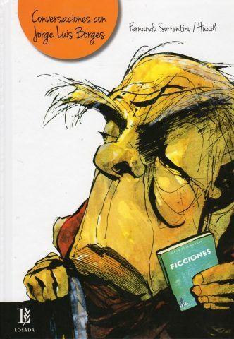 Conversaciones con Jorge Luis Borges / Fernando Sorrentino https://cataleg.ub.edu/record=b2230122~S1*cat El lector recorrerá simultáneamente dos caminos igualmente placenteros: el de las palabras de Borges y el de las sugerencias de las ilustraciones.