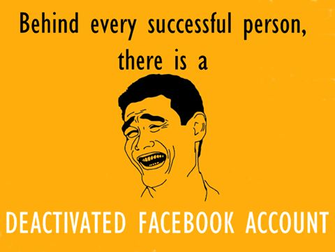 """Behind every successful person  there is a deactivated Facebook account"" - Funny  Quotes"