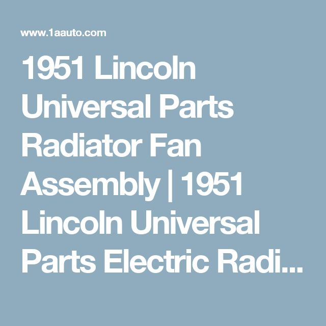 1951 Lincoln Universal Parts Radiator Fan Assembly | 1951 Lincoln Universal Parts Electric Radiator Fans | 1951 Lincoln Universal Parts Radiator Cooling Fans | Aftermarket 1951 Lincoln Universal Parts Radiator Fan Replacement At 1A Auto