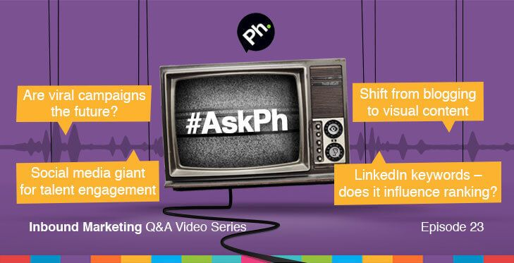 #AskPh - Week 23 Inbound Marketing Q&A Video Series. @katieweston03 - Charity viral campaigns on social media… Are they great marketing and fundraising tools? Are viral campaigns the future of online marketing? @cloudsourcerec - Who do you think will come out on top for talent engagement and recruitment across LinkedIn, Facebook and Twitter #AskPh @onholdstudio - Does the number of keywords in a LinkedIn profile influence its ranking in LinkedIn's search results? #AskPh