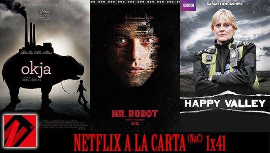 Netflix a la Carta (NaC 141): Mr. Robot Happy Valley Okja