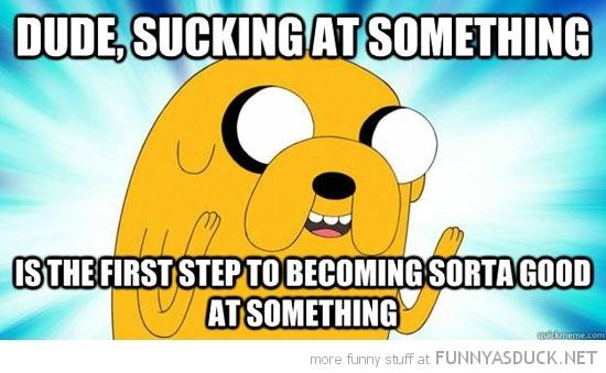 Sucking At Something…