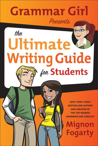 """""""Grammar Girl Presents the Ultimate Writing Guide for Students"""" by Mignon Fogarty (aka Grammar Girl): a great resources for those writers who want help with spelling rules, punctuation and all the nitty-gritty details of writing. (best for ages 12+)"""