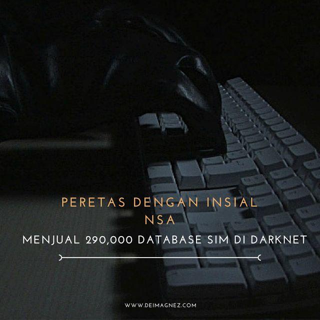 """Seorang peretas dengan insial NSA baru baru ini menjual data pribadi dan informasi Surat Izin Mengemudi (SIM) lebih dari 290.000 warga Amerika Serikat di DarkNet. Dataset curian tersebut diperjualbelikan di salah satu pasar gelap di DarkNet yang bernama """"The Real Deal"""""""