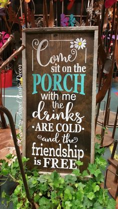 ~ Come sit on the Porch with me sign ~ Put your feet up and grab a drink…