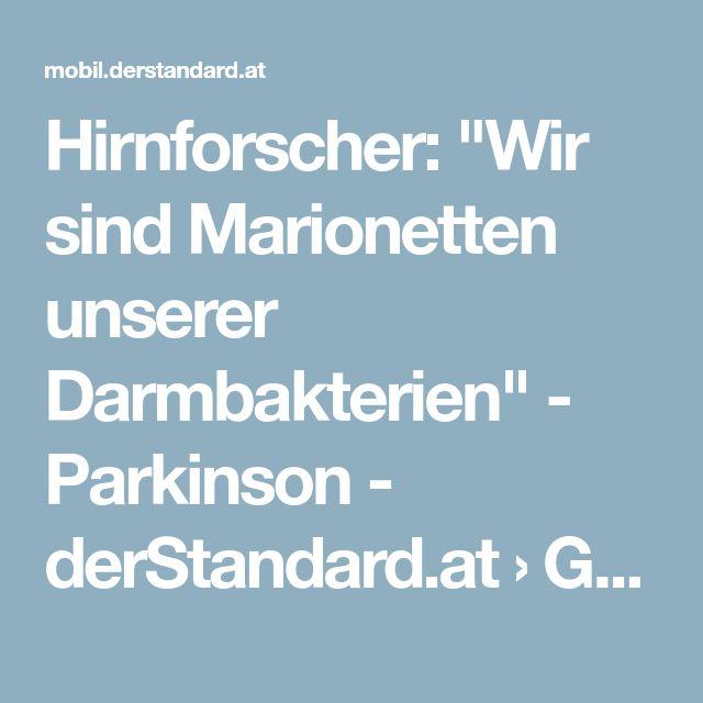 """Hirnforscher: """"Wir sind Marionetten unserer Darmbakterien"""" - Parkinson - derStandard.at › Gesundheit"""