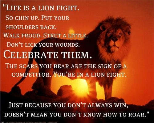 """""""Life Is A Lion Fight. So Chin Up, Put Your Shoulders Back"""
