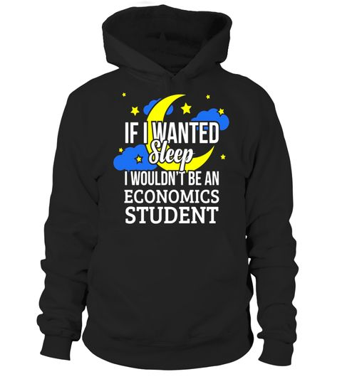 """# If I Wanted Sleep I Wouldn't be an Economics Student T-Shirt .  Special Offer, not available in shops      Comes in a variety of styles and colours      Buy yours now before it is too late!      Secured payment via Visa / Mastercard / Amex / PayPal      How to place an order            Choose the model from the drop-down menu      Click on """"Buy it now""""      Choose the size and the quantity      Add your delivery address and bank details      And that's it!      Tags: Economists, data…"""