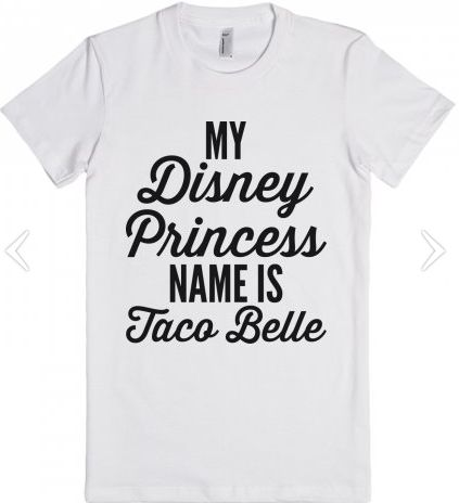 New Year's Resolution Gifts for Her: My Disney Princess Name is Taco Belle T-Shirt @ Skreened