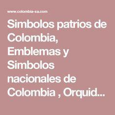Simbolos patrios de Colombia, Emblemas y Simbolos nacionales de Colombia , Orquidea, el condor, Arbol de Cera
