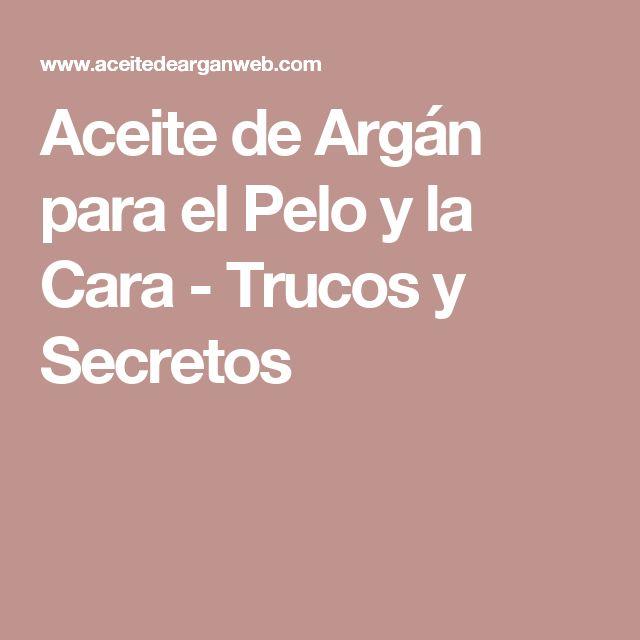 Aceite de Argán para el Pelo y la Cara - Trucos y Secretos