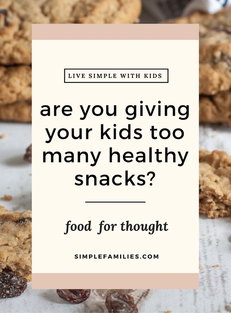 Too many healthy snacks aren't good for kids either.