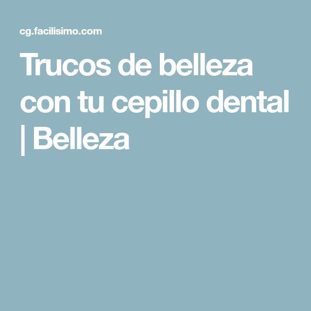 Trucos de belleza con tu cepillo dental | Belleza