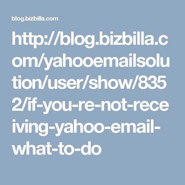 http://blog.bizbilla.com/yahooemailsolution/user/show/8352/if-you-re-not-receiving-yahoo-email-what-to-do