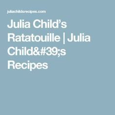 Julia Child's Ratatouille  | Julia Child's Recipes