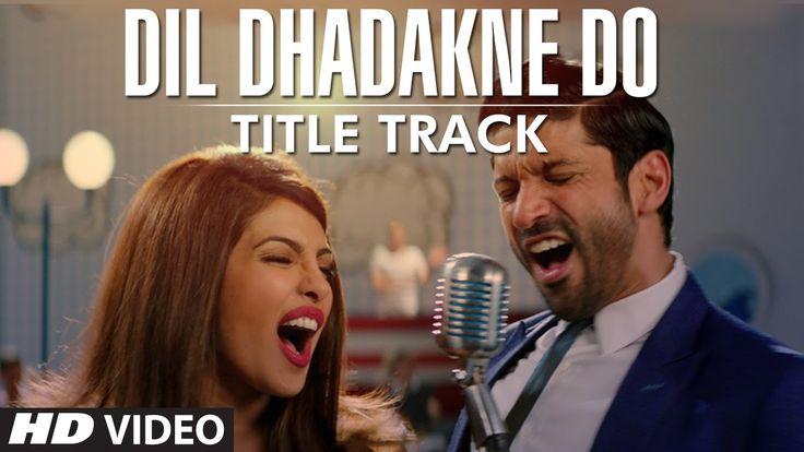 'Dil Dhadakne Do' Title Song (Video) | Singers: Priyanka Chopra, Farhan ...