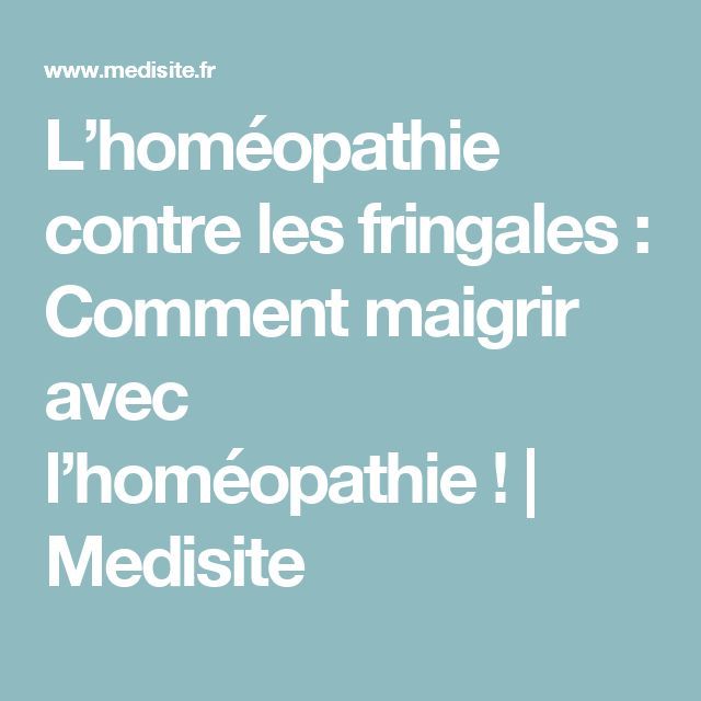 L'homéopathie contre les fringales : Comment maigrir avec l'homéopathie!   Medisite