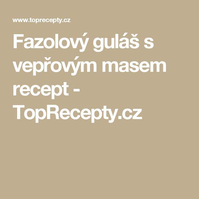 Fazolový guláš s vepřovým masem recept - TopRecepty.cz