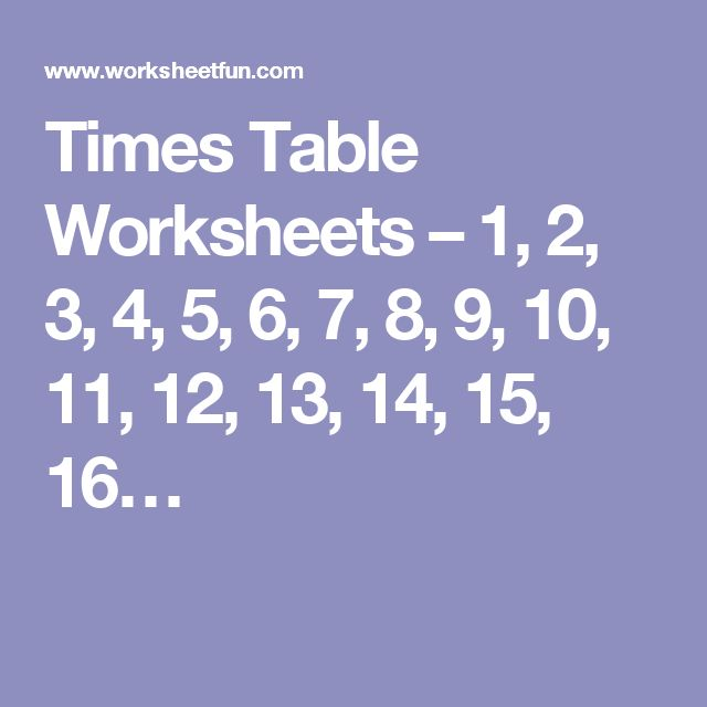 Times Table Worksheets – 1, 2, 3, 4, 5, 6, 7, 8, 9, 10, 11, 12, 13, 14, 15, 16…