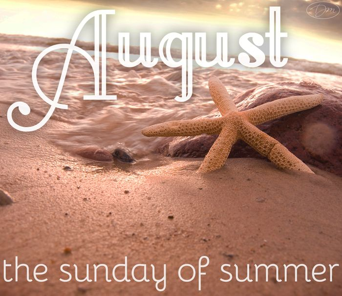 August, the Sunday of summer. Inspiring Quotes