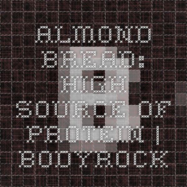 Almond Bread: High Source of Protein | BodyRock