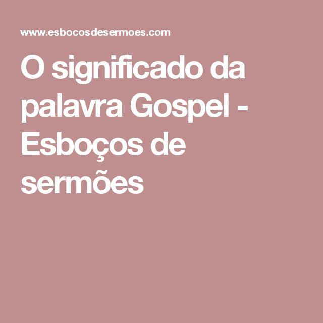 O significado da palavra Gospel - Esboços de sermões