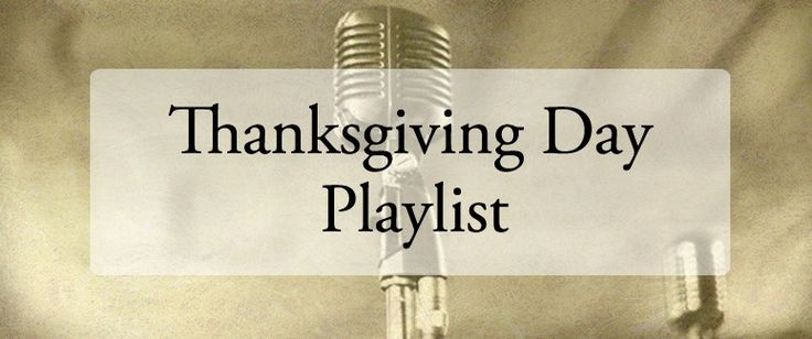 Thanksgiving Playlist - I'm grateful someone put this together