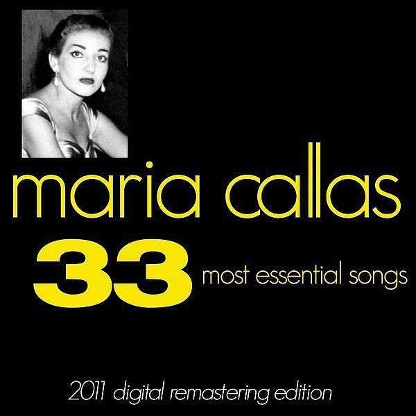 Maria Callas : The 33 Most Essential Songs2011 Digital Remastered Edition - Maria Callas - Astorg Classical