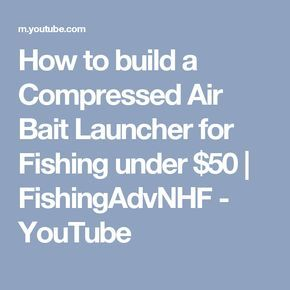 How to build a Compressed Air Bait Launcher for Fishing under $50   FishingAdvNHF - YouTube