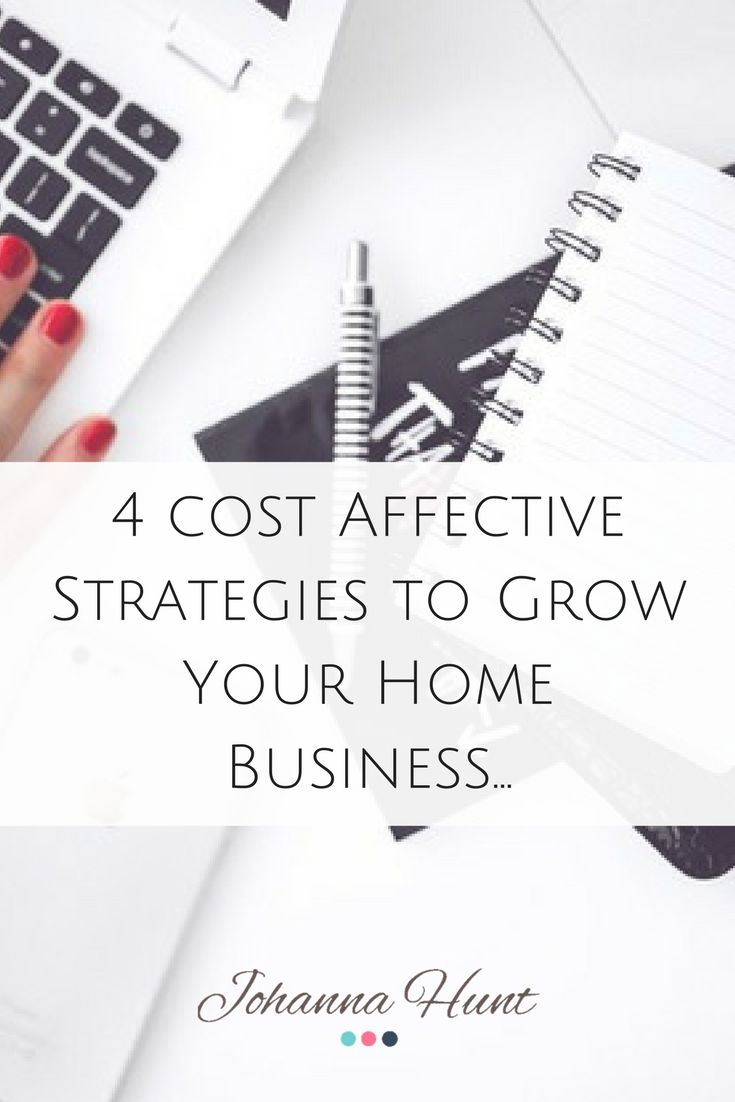 4 Cost Affective Strategies to Grow Your Home Business... - Johanna Hunt