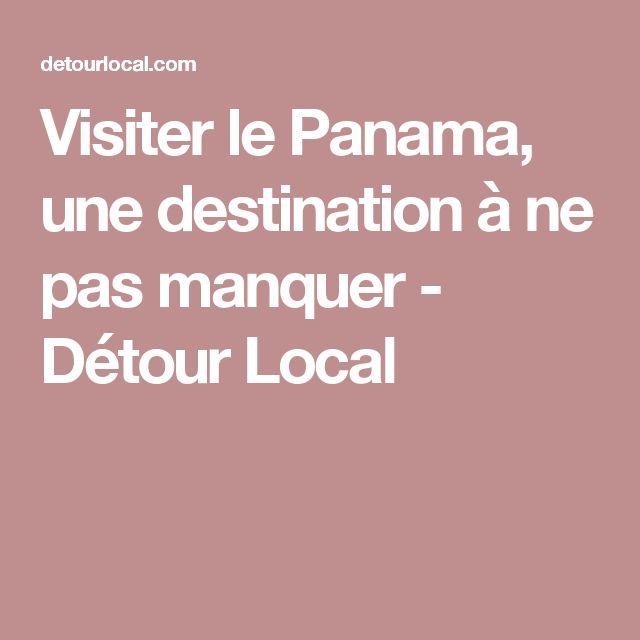 Visiter le Panama, une destination à ne pas manquer - Détour Local