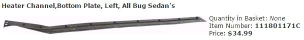 Heater Channel,Bottom Plate, Left, All Bug Sedan's Item Number: 111801171C Price: $34.99 Fits all years on Bug sedan's. #aircooled #combi #1600cc #bug #kombilovers #kombi #vwbug #westfalia #VW #vwlove #vwporn #vwflat4 #vwtype2 #VWCAMPER #vwengine #vwlovers #volkswagen #type1 #type3 #slammed #safariwindow #bus #porsche #vwbug #type2 #23window #wheels #custom #vw #EISPARTS
