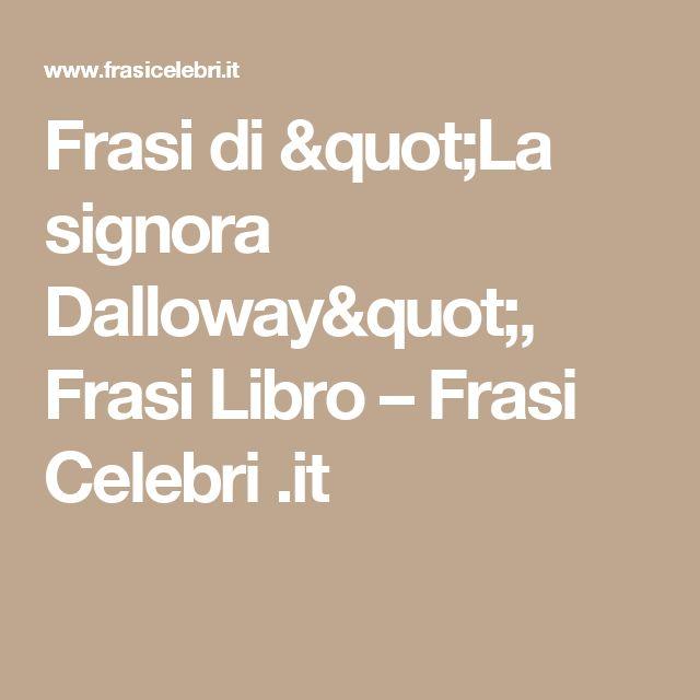 """Frasi di """"La signora Dalloway"""", Frasi Libro – Frasi Celebri .it"""