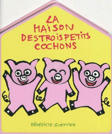 La Maison des trois petits cochons - BÉNÉDICTE GUETTIER