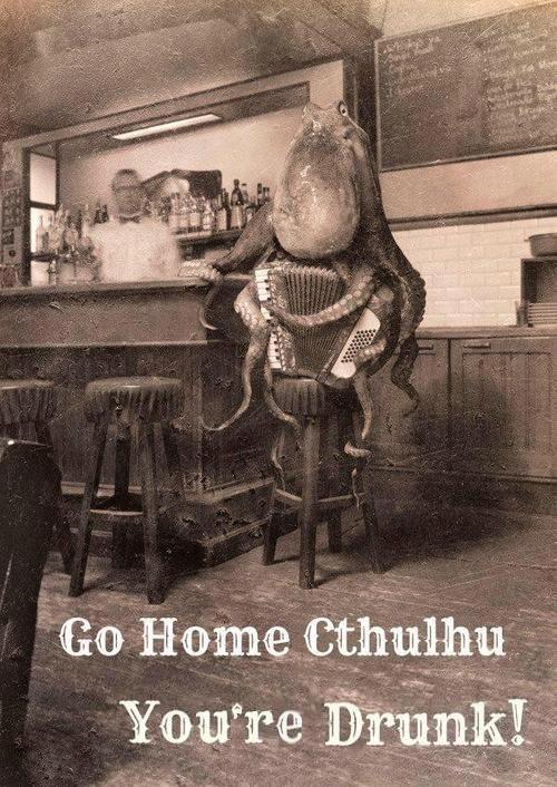 Miskatonic Monday - Go home Cthulhu, youre drunk - Dieselpunks